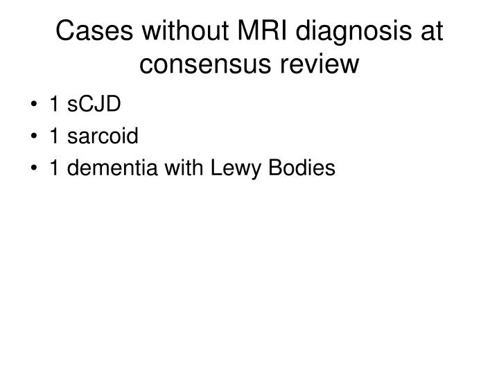Cases without MRI diagnosis at consensus review
