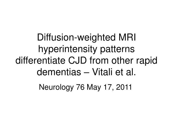 Diffusion-weighted MRI hyperintensity patterns differentiate CJD from other rapid dementias – Vita...