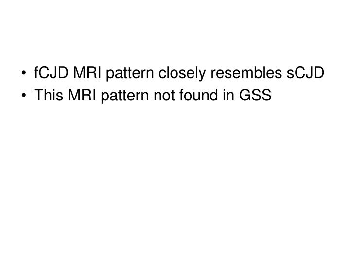 fCJD MRI pattern closely resembles sCJD