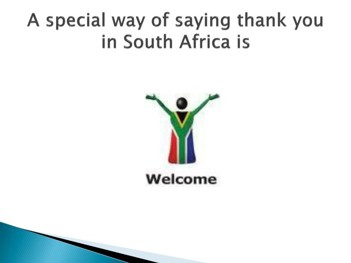 A special way of saying thank you in South Africa is