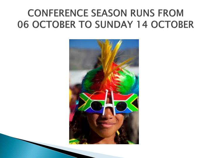 Conference season runs from 06 october to sunday 14 october