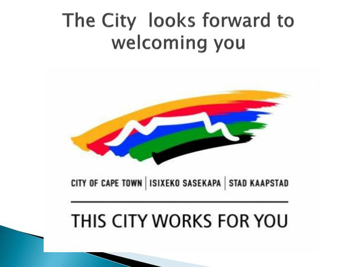 The City  looks forward to welcoming you