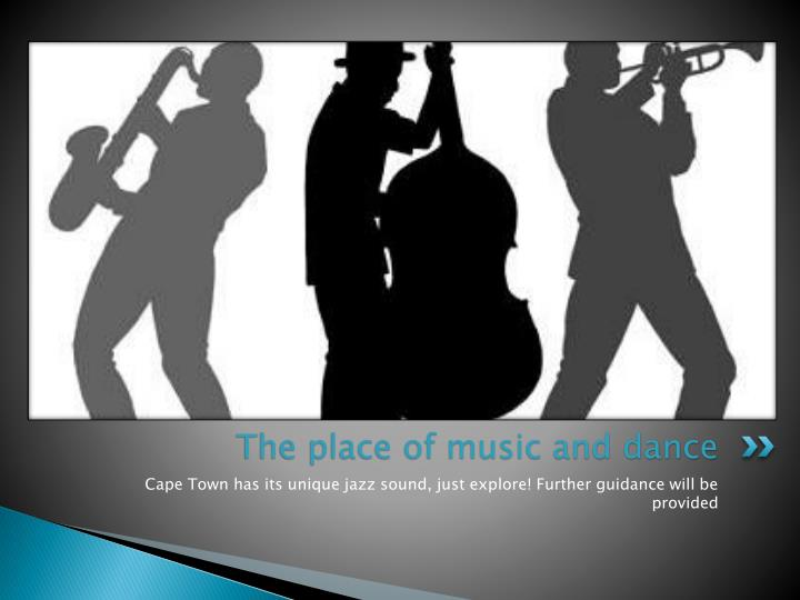 The place of music and dance