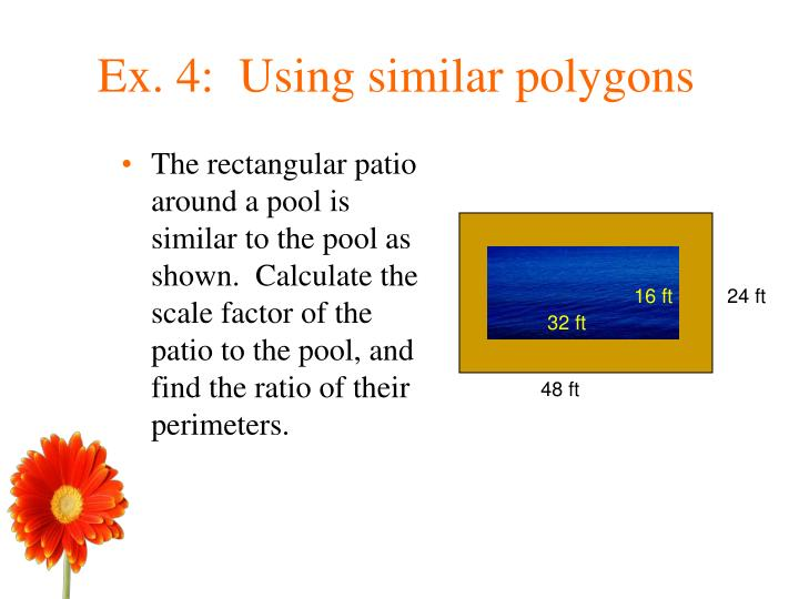 The rectangular patio around a pool is similar to the pool as shown.  Calculate the scale factor of the patio to the pool, and find the ratio of their perimeters.