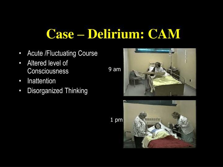 Case – Delirium: CAM