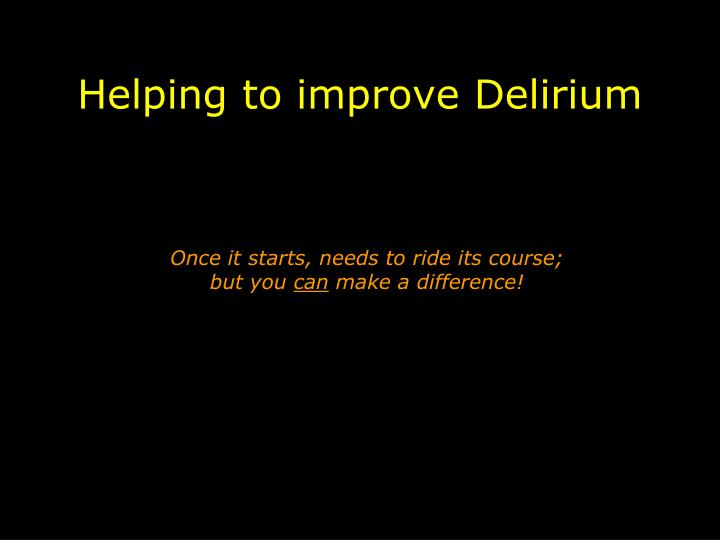 Helping to improve Delirium