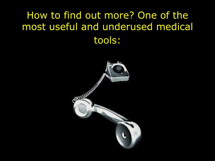 How to find out more? One of the most useful and underused medical tools: