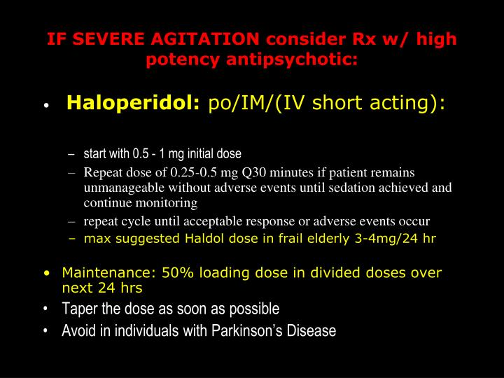IF SEVERE AGITATION consider Rx w/ high potency antipsychotic: