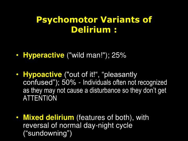 Psychomotor Variants of Delirium :