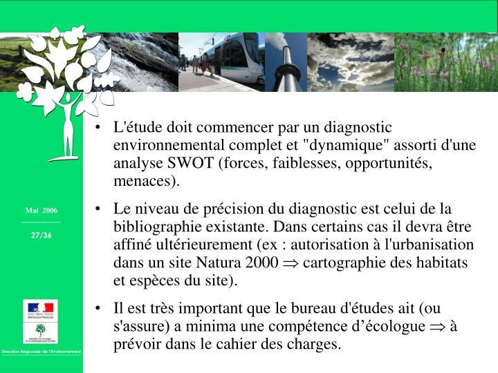 """L'étude doit commencer par un diagnostic environnemental complet et """"dynamique"""" assorti d'une analyse SWOT (forces, faiblesses, opportunités, menaces)."""