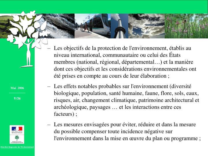 Les objectifs de la protection de l'environnement, établis au niveau international, communautaire ou celui des États membres (national, régional, départemental…) et la manière dont ces objectifs et les considérations environnementales ont été prises en compte au cours de leur élaboration ;