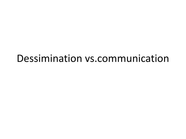Dessimination vs communication
