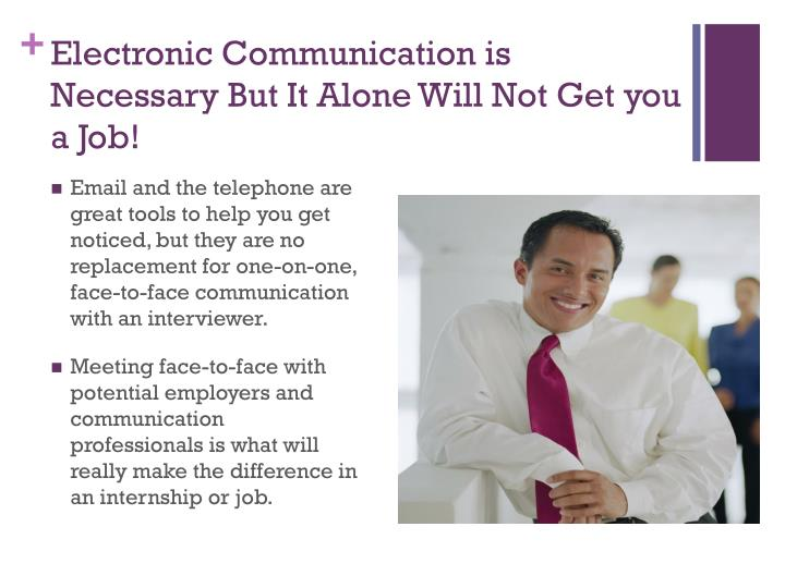 Electronic Communication is Necessary But It Alone Will Not Get you a Job!