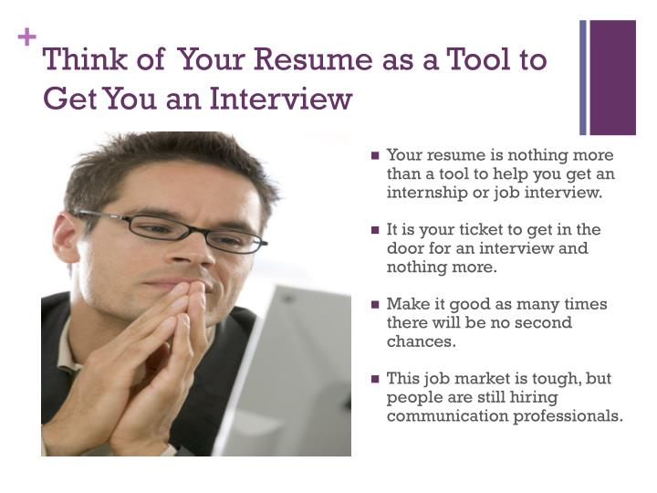 Think of  Your Resume as a Tool to Get You an Interview