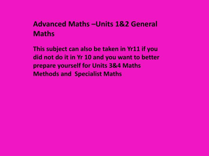 Advanced Maths –Units 1&2 General Maths