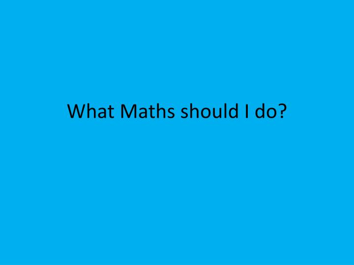 What maths should i do