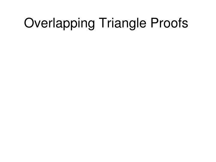 Overlapping triangle proofs
