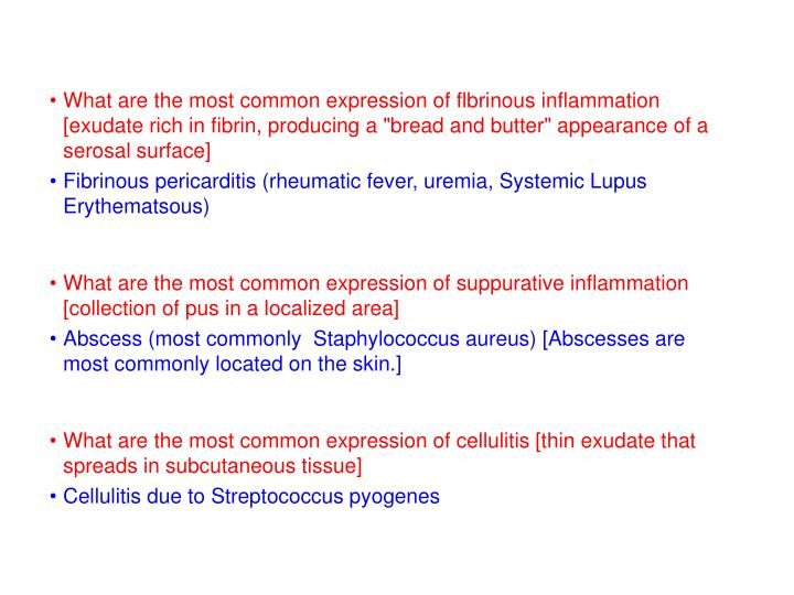"What are the most common expression of flbrinous inflammation [exudate rich in fibrin, producing a ""bread and butter"" appearance of a serosal surface]"