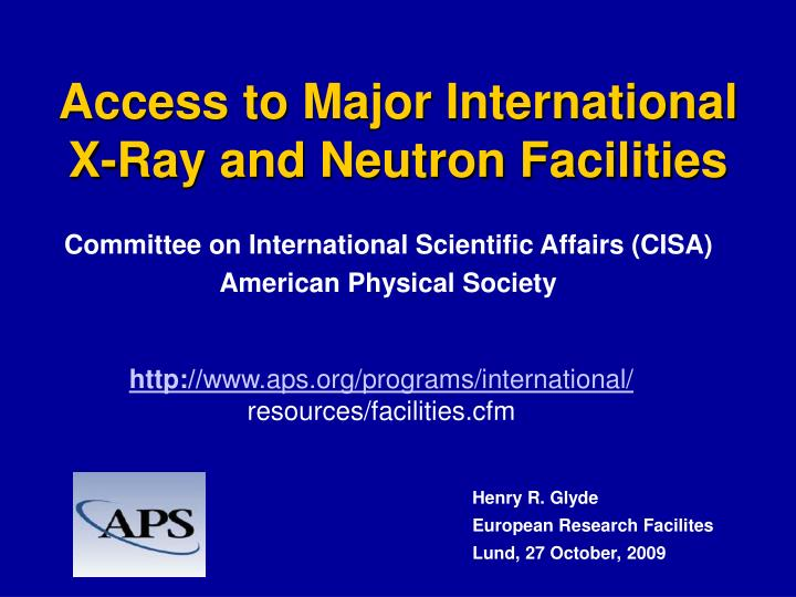Access to major international x ray and neutron facilities