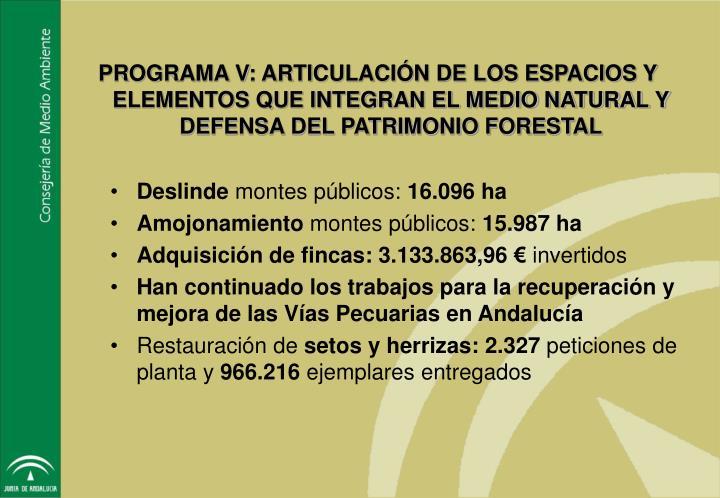 PROGRAMA V: ARTICULACIÓN DE LOS ESPACIOS Y ELEMENTOS QUE INTEGRAN EL MEDIO NATURAL Y DEFENSA DEL PATRIMONIO FORESTAL