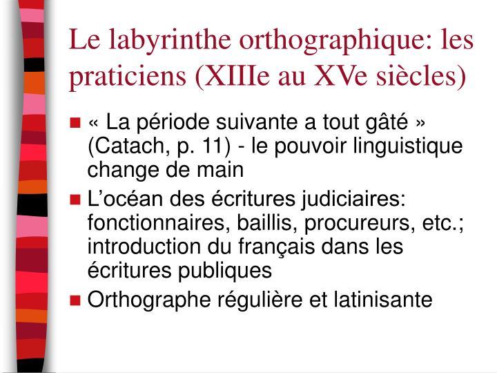 Le labyrinthe orthographique: les praticiens (XIIIe au XVe siècles)