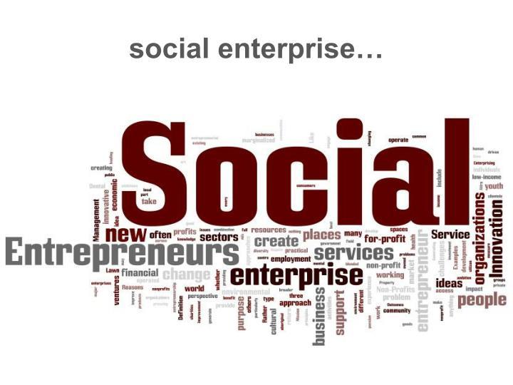 social enterprise…