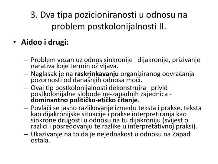 3. Dva tipa pozicioniranosti u odnosu na problem postkolonijalnosti II.