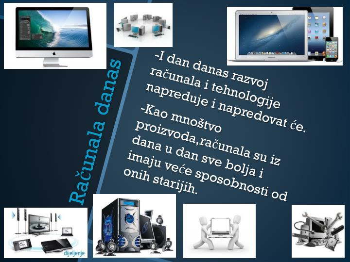 -I dan danas razvoj računala i tehnologije napreduje i napredovat će.