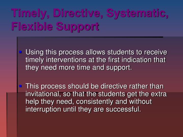 Timely, Directive, Systematic, Flexible Support
