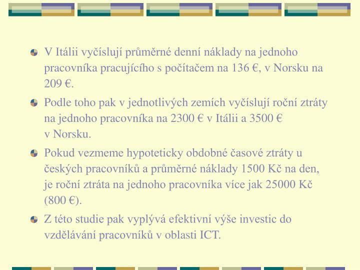 VItálii vyčíslují průměrné denní náklady na jednoho pracovníka pracujícího spočítačem na 136€, vNorsku na 209€.