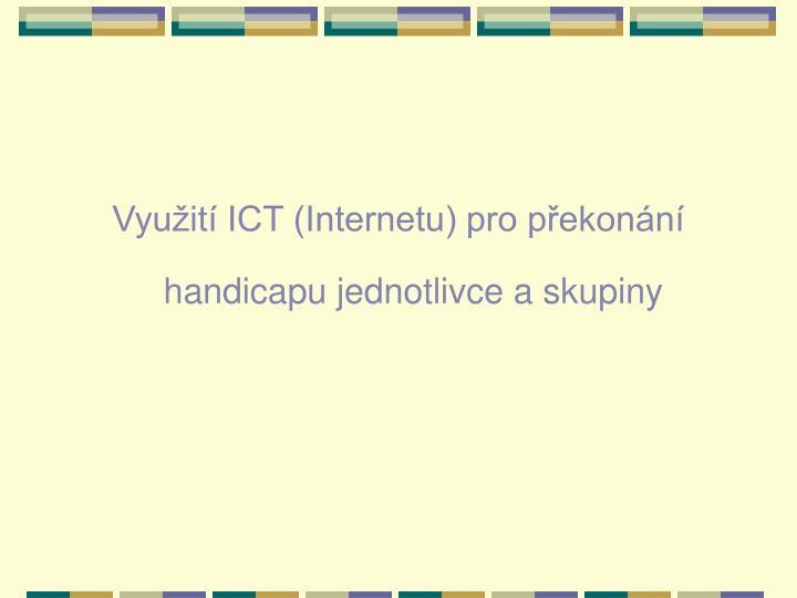 Využití ICT (Internetu) pro překonání handicapu jednotlivce a skupiny