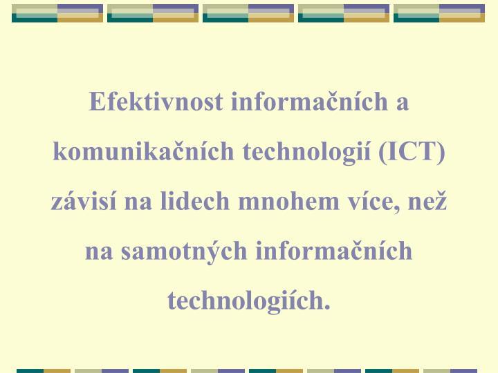 Efektivnost informačních a komunikačních technologií (ICT) závisí na lidech mnohem více, než na samotných informačních technologiích.