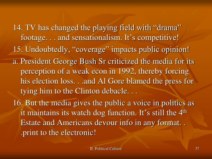 "14. TV has changed the playing field with ""drama"" footage. . . and sensationalism. It's competitive!"
