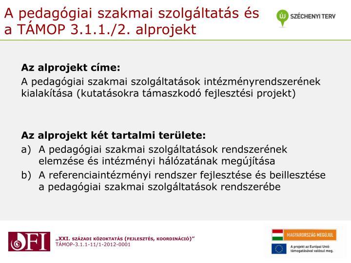 A pedagógiai szakmai szolgáltatás és a TÁMOP 3.1.1./2. alprojekt