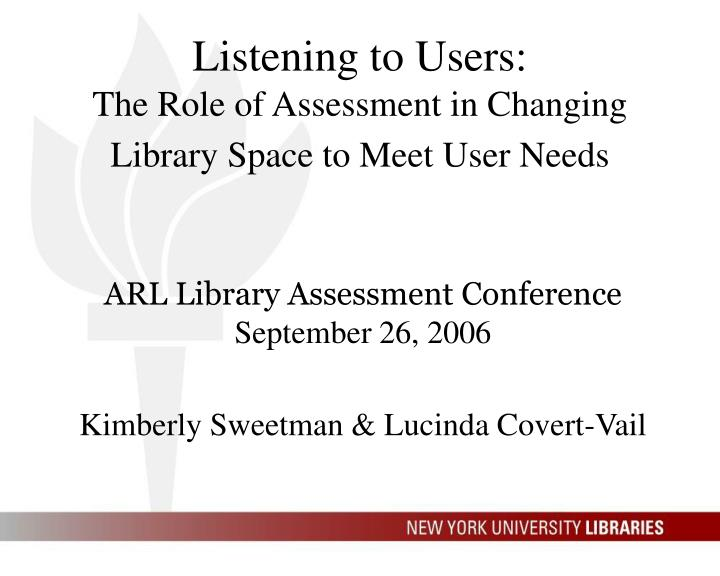 Listening to users the role of assessment in changing library space to meet user needs