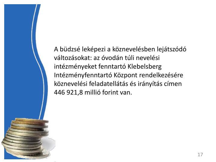 A bdzs lekpezi a kznevelsben lejtszd vltozsokat: az vodn tli nevelsi intzmnyeket fenntart Klebelsberg Intzmnyfenntart Kzpont rendelkezsre kznevelsi feladatellts s irnyts cmen 446921,8 milli forint van.