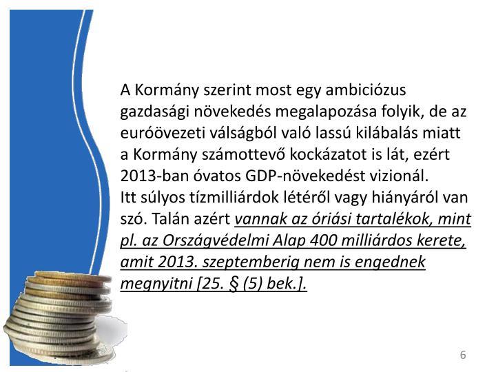 A Kormny szerint most egy ambicizus gazdasgi nvekeds megalapozsa folyik, de az