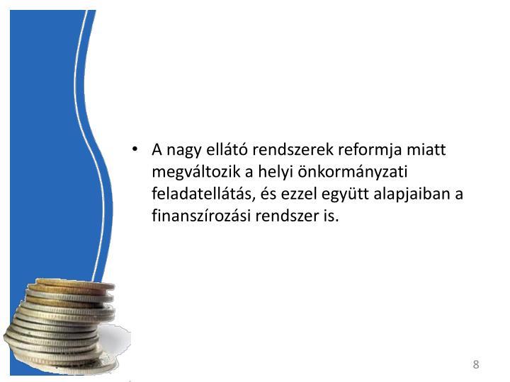 A nagy ellt rendszerek reformja miatt megvltozik a helyi nkormnyzati feladatellts, s ezzel egytt alapjaiban a finanszrozsi rendszer is.