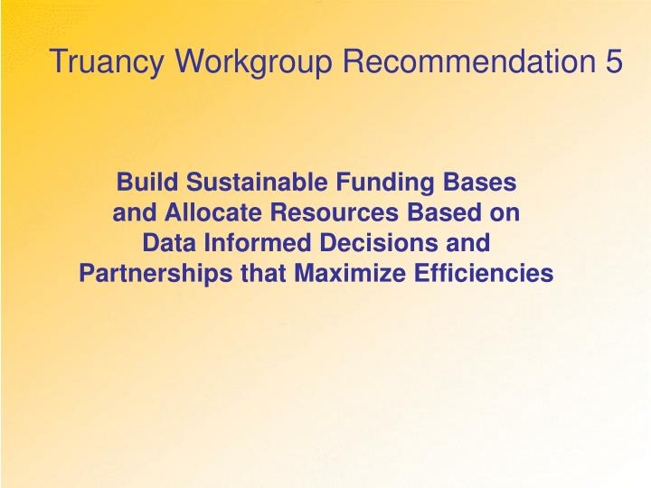 Truancy Workgroup Recommendation 5