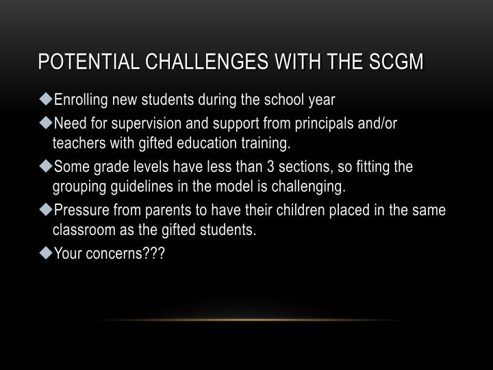 POTENTIAL CHALLENGES WITH THE SCGM