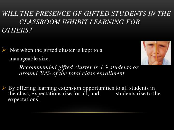 Will the presence of gifted students in the 	classroom inhibit learning for others?