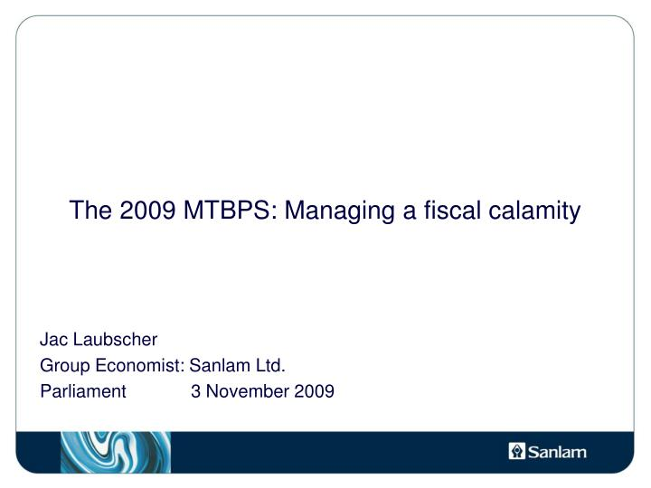 The 2009 MTBPS: Managing a fiscal calamity