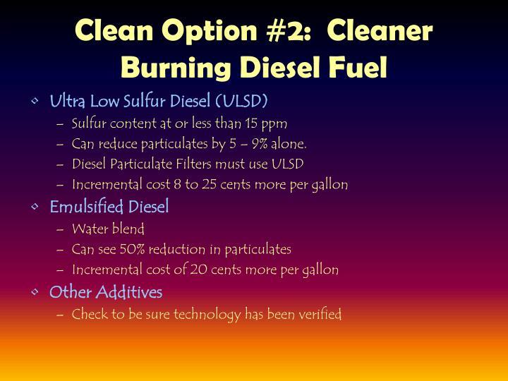 Clean Option #2:  Cleaner Burning Diesel Fuel
