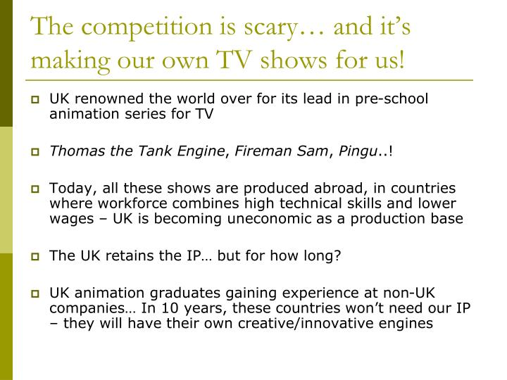 The competition is scary… and it's making our own TV shows for us!