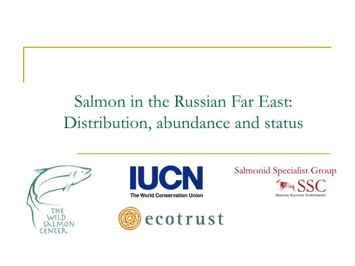 Salmon in the russian far east distribution abundance and status