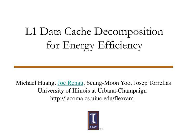 L1 data cache decomposition for energy efficiency