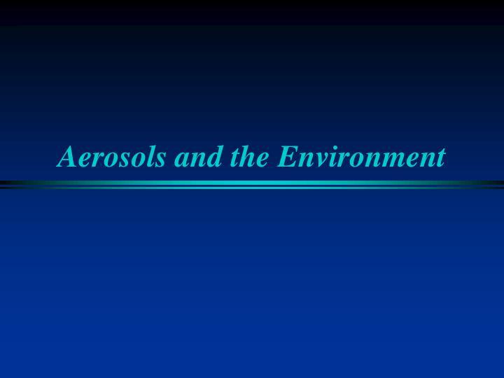 Aerosols and the Environment