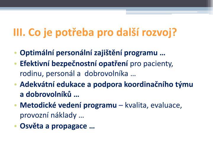 III. Co je potřeba pro další rozvoj?