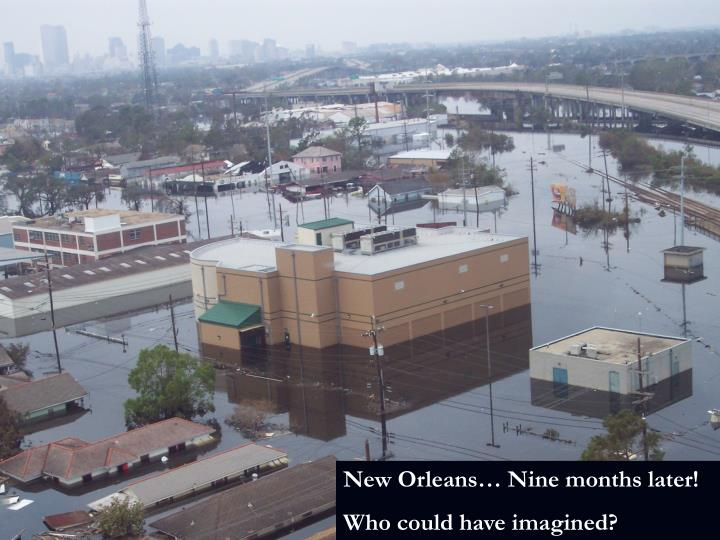 New Orleans… Nine months later!