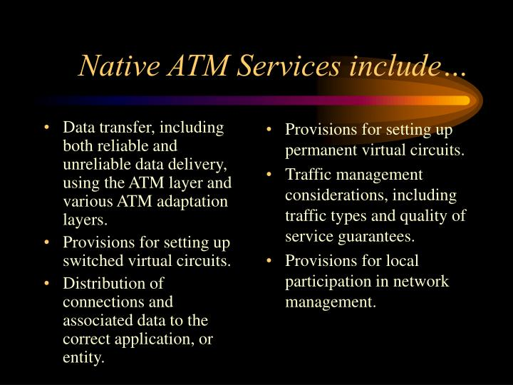 Data transfer, including both reliable and unreliable data delivery, using the ATM layer and various ATM adaptation layers.